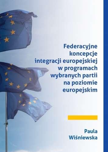 Federacyjne_koncepcje_integracji_europejskiej_w_programach_wybranych_partii_na_poziomie_europejskim