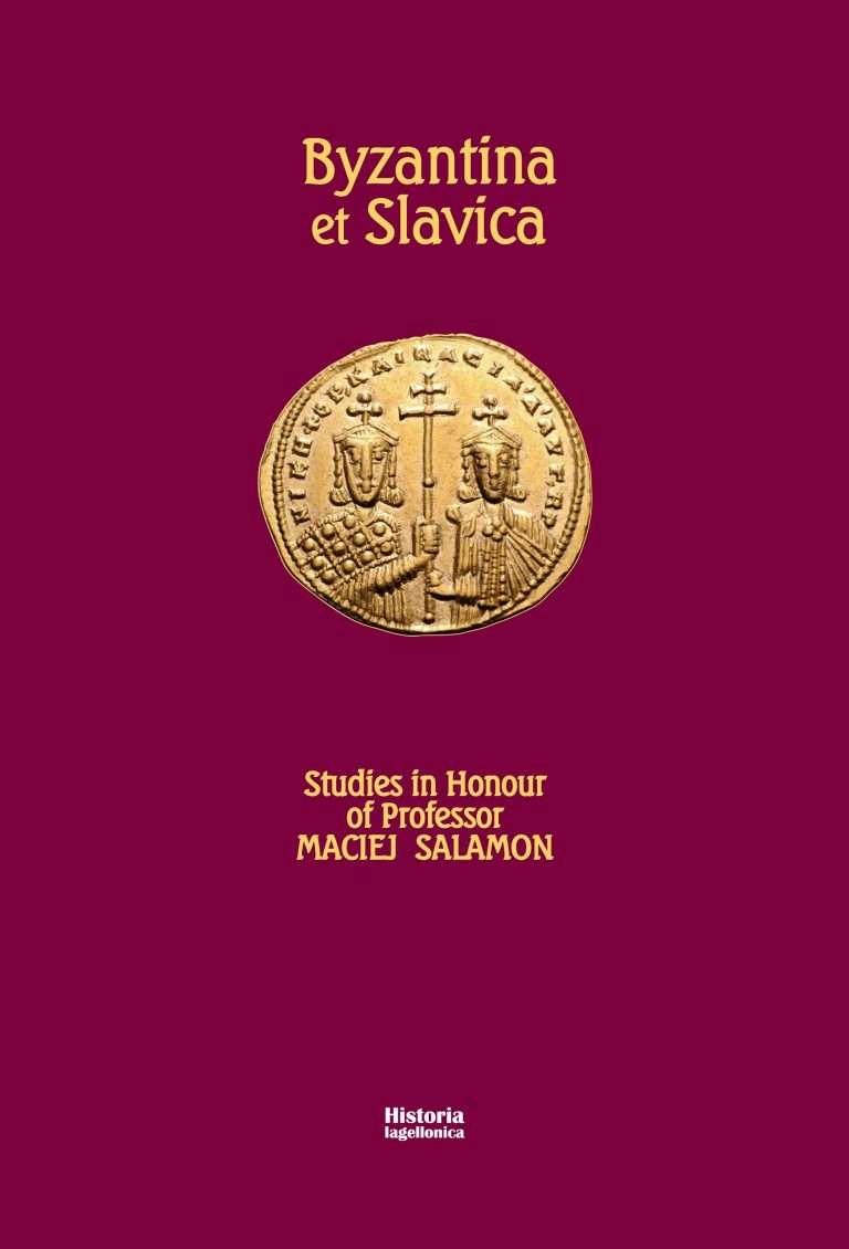 Byzantina_et_Slavica._Studies_in_Honour_of_Professor_Maciej_Salamon