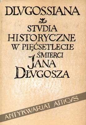 Dlugossiana__Studia_historyczne_w_pięćsetlecie_śmierci_Jana_Dlugosza