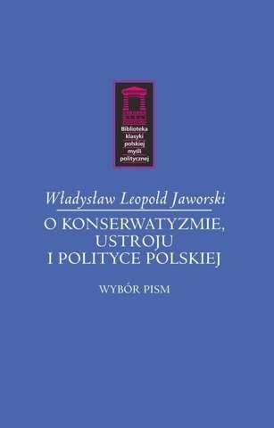 O_konserwatyzmie_ustroju_i_polityce_polskiej._Wybor_pism