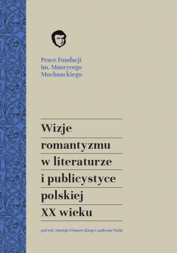 Wizje_romantyzmu_w_literaturze_i_publicystyce_polskiej_XX_wieku