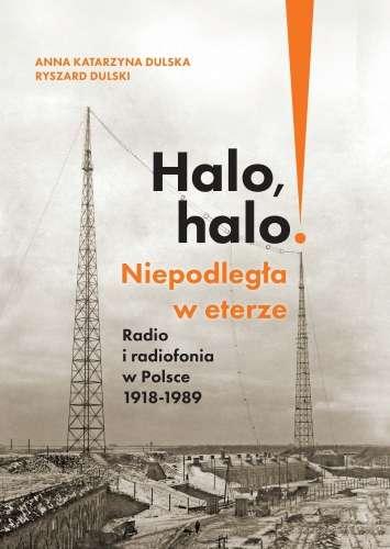 Halo__halo__Niepodlegla_w_eterze__Radio_i_radiofonia_w_Polsce_1918_1989