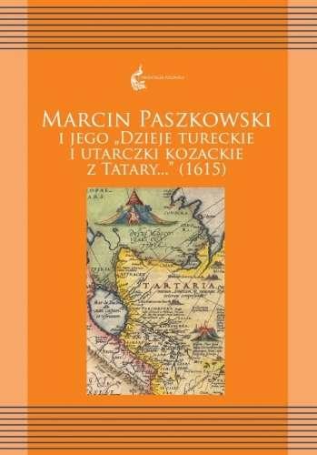 Marcin_Paszkowski_i_jego__Dzieje_tureckie_i_utarczki_kozackie_z_Tatary...___1615_