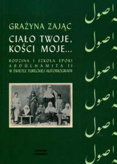 Cialo_twoje__kosci_moje...Rodzina_i_szkola_epoki_Abdulhamita_II_w_swietle_tureckiej_autobiografii