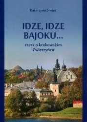 Idze__idze_bajoku..._Rzecz_o_krakowskim_Zwierzyncu