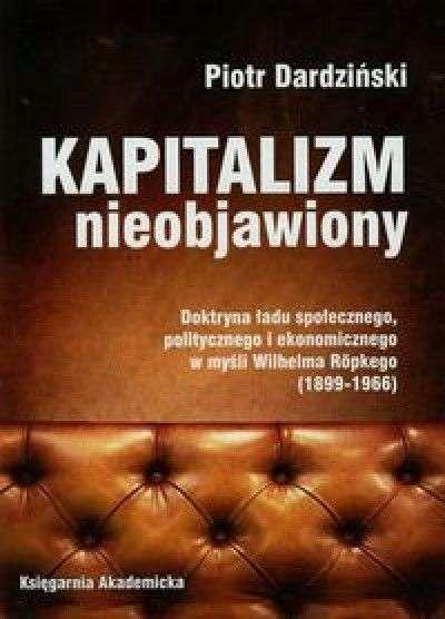 Kapitalizm_nieobjawiony.Doktryna_ladu_spolecznego__politycznego_i_ekonomicznego_w_mysli_Wilhelma_Ropkego__1899_1966_