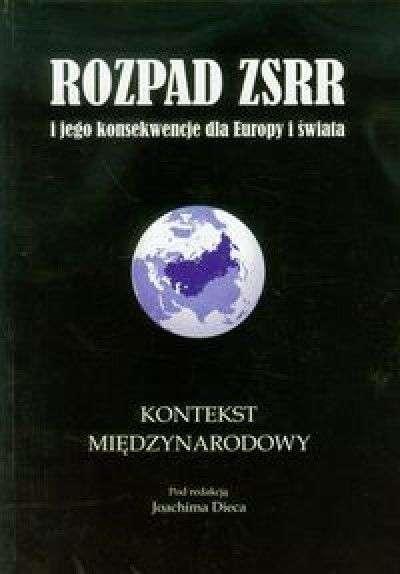 Rozpad_ZSRR_i_jego_konsekwencje_dla_Europy_i_swiata__t._3__Kontekst_miedzynarodowy